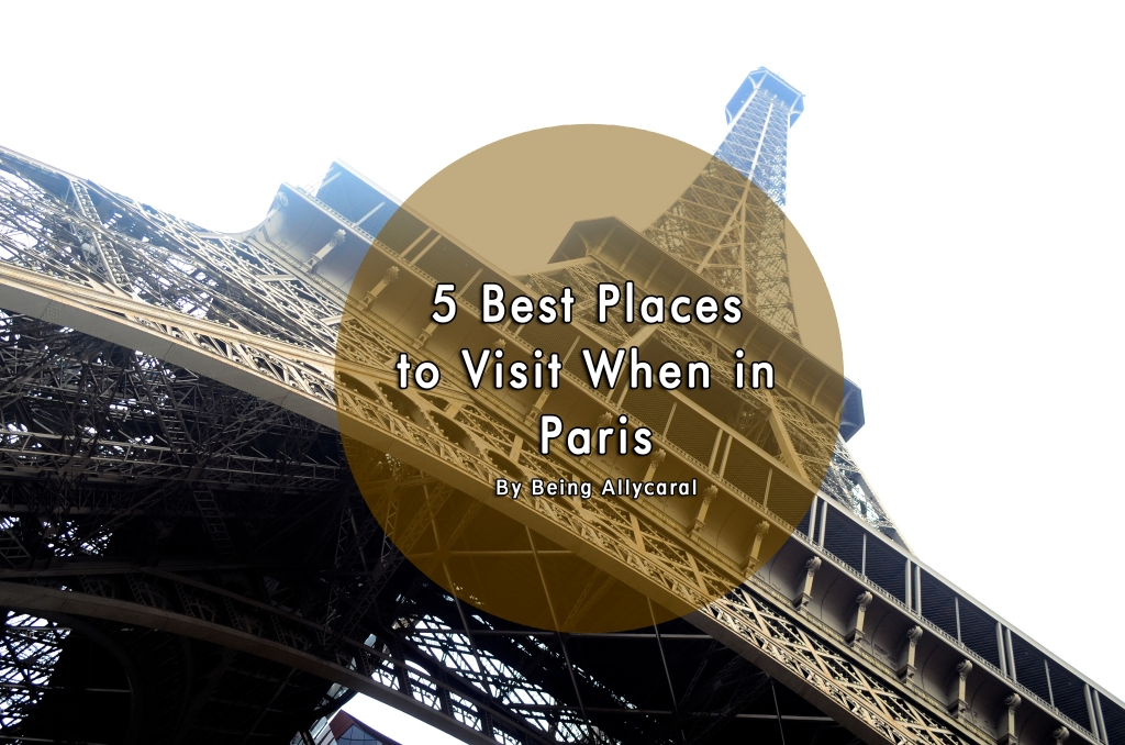 5 best places to visit when in paris being allycaral